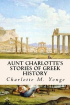 Aunt Charlotte's Stories of Greek History by Charlotte M. Yonge