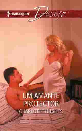 Um amante protector by Charlotte Hughes