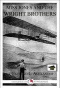Miss Jones and the Wright Brothers: A 15-Minute Fantasy, Educational Version 81b1c064-244b-4252-9093-751f08120d5c