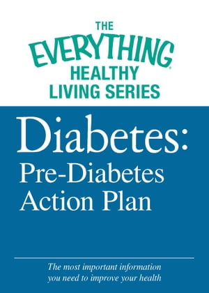 Diabetes: Pre-Diabetes Action Plan The most important information you need to improve your health
