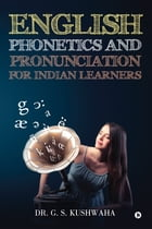 English Phonetics and Pronunciation for Indian Learners by Dr. G.S.Kushwaha