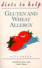 Gluten and Wheat Allergy (Diets to Help) by Rita Greer