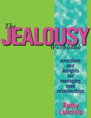 The Jealousy Workbook: Exercises and Insights for Managing Open Relationships by Kathy Labriola