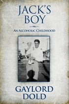 Jack's Boy: An Alcoholic Childhood by Gaylord Dold