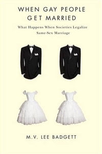When Gay People Get Married: What Happens When Societies Legalize Same-Sex Marriage