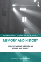 Memory and History: Understanding Memory as Source and Subject
