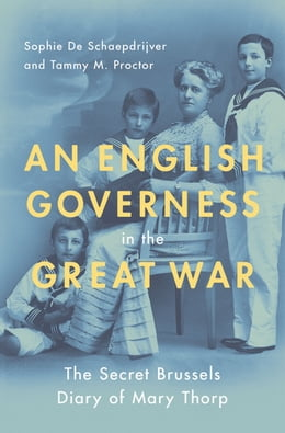 Book An English Governess in the Great War: The Secret Brussels Diary of Mary Thorp by Sophie De Schaepdrijver