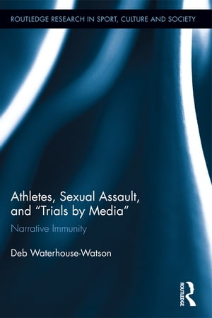 "Athletes,  Sexual Assault,  and ""Trials by Media"" Narrative Immunity"