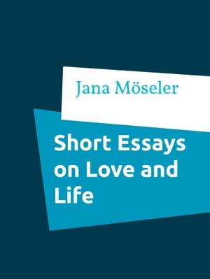 Short Essays on Love and Life