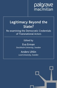 Legitimacy Beyond the State?: Re-examining the Democratic Credentials of Transnational Actors