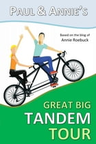 Paul and Annie's Great Big Tandem Tour by Annie Roebuck