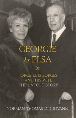 Book Georgie and Elsa: Jorge Luis Borges and His Wife: The Untold Story by Norman Thomas di Giovanni