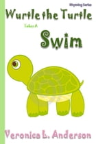Wurtle the Turtle Takes A Swim by Veronica Anderson