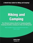 Hiking and Camping: The Ultimate Outdoors Book For Camping Supplies, Camping Checklist, Camping For Kids and Hiking Gear by James Hart