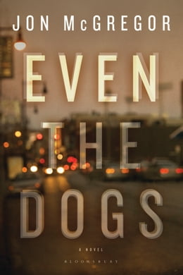 Book Even the Dogs: A Novel by Jon McGregor