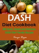 DASH Diet Cookbook: 200 Quick, Simple and Delicious DASH Diet Friendly Recipes by Tonya Reyes