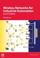 Wireless Networks for Industrial Automation, Fourth Edition by Dick Caro