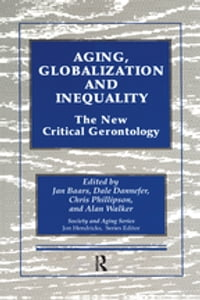 Aging, Globalization and Inequality: The New Critical Gerontology