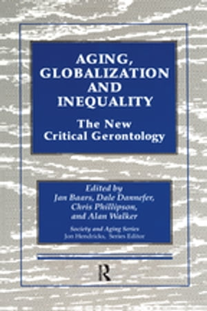 Aging,  Globalization and Inequality The New Critical Gerontology