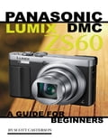 Panasonic Lumix Dmc Zs60: A Guide for Beginners (General Computing Computers) photo