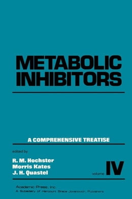 Book Metabolic Inhibitors V4: A Comprehensive Treatise by Hochster, R