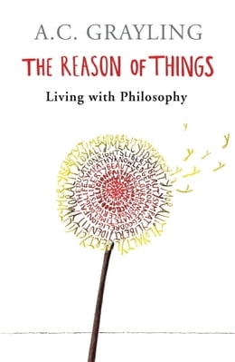 Book The Reason of Things: Living with Philosophy by A.C. Grayling