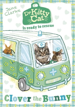 Book Dr KittyCat is Ready to Rescue: Clover the Bunny by Jane Clarke