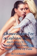 Cameraman For A Lesbian Porno; An Erotic (F/F/M) Reality Tale From The Man's Point Of View 0360aefe-347f-43f0-a945-426eee417ba1