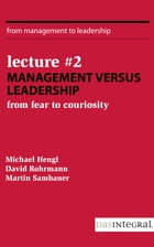 Lecture #2 - Management versus Leadership: From Fear to Curiosity by David Rohrmann