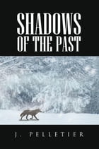 Shadows Of The Past by J. Pelletier