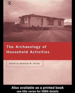 Book The Archaeology of Household Activities by Allison, Penelope