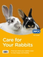 Care for Your Rabbits (RSPCA Pet Guide)