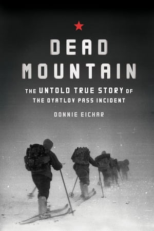 Dead Mountain The True Story of the Dyatlov Pass Incident