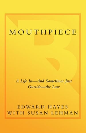 Mouthpiece A Life in -- and Sometimes Just Outside -- the Law