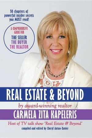 Real Estate & Beyond: A comprehensive guide for the Seller, the Buyer and the Realtor by Carmela Zita Kapeleris