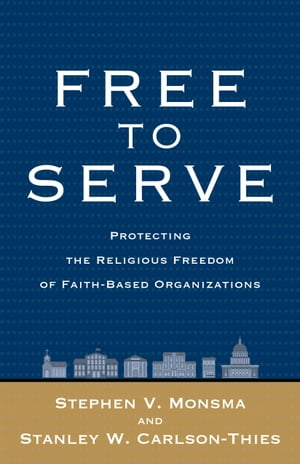 Free to Serve Protecting the Religious Freedom of Faith-Based Organizations