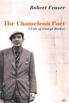 The Chameleon Poet: A Life of George Barker