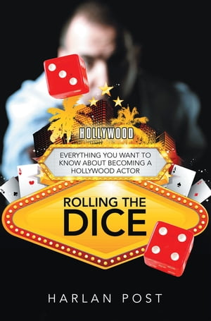 Rolling the Dice: Everything You Want to Know About Becoming a Hollywood Actor