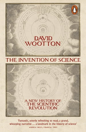 The Invention of Science A New History of the Scientific Revolution