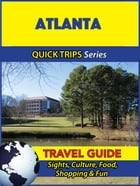 Atlanta Travel Guide (Quick Trips Series): Sights, Culture, Food, Shopping & Fun by Jody Swift
