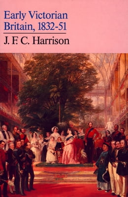 Book Early Victorian Britain: 1832–51 by J. F. C. Harrison