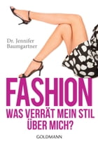 Fashion – Was verrät mein Stil über mich? by Dr. Jennifer Baumgartner