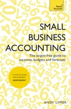 Small Business Accounting: The jargon-free guide to accounts, budgets and forecasts by Andy Lymer