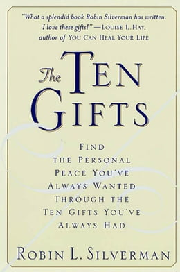 Book The Ten Gifts: Find the Personal Peace You've Always Wanted Through the Ten Gifts You've Always Had by Robin Silverman