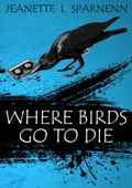 Where Birds Go To Die 78cb57bb-0557-4157-8d81-93618dd82a85