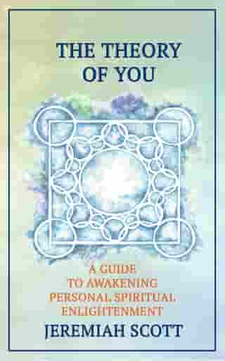 The Theory of You A Guide To Awakening Personal Spiritual Enlightenment