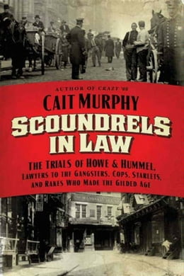 Book Scoundrels in Law: The Trials of Howe and Hummel, Lawyers to the Gangsters, Cops, Starlets, and… by Cait N. Murphy