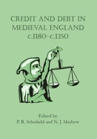 Credit and Debt in Medieval England c.1180-c.1350 by Phillipp Schofield
