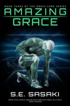 Amazing Grace: Book Three of The Grace Lord Series by S. E. Sasaki