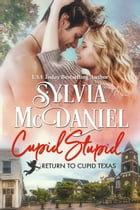 Cupid Stupid: Small Town Contemporary Romance by Sylvia McDaniel
